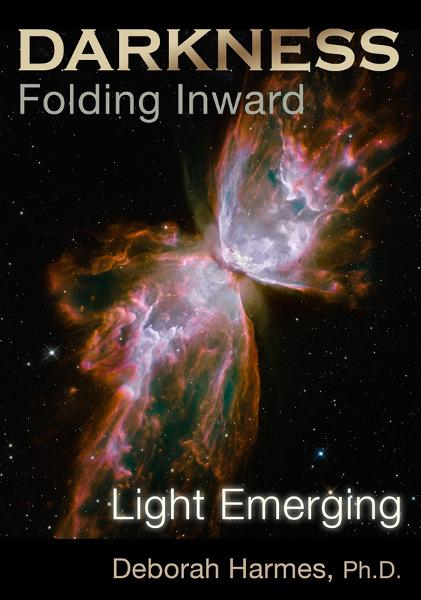 Darkness Folding Inward, Light Emerging By: Deborah Harmes, Ph.D.