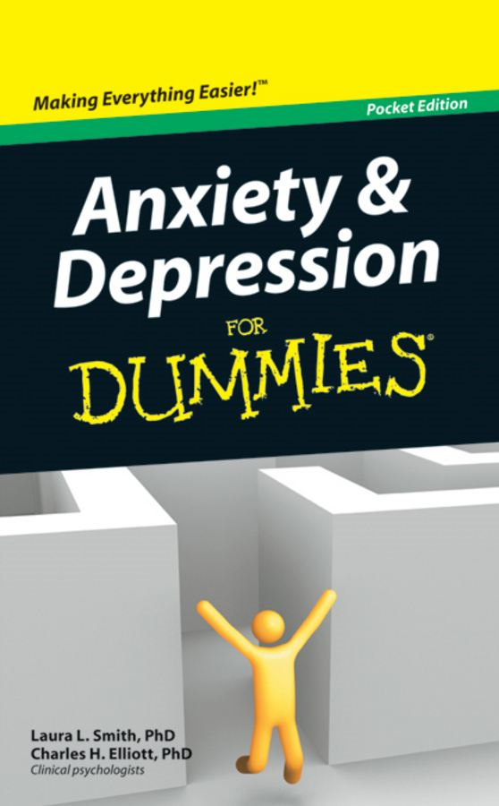 Anxiety and Depression For Dummies?, Pocket Edition By: Laura L. Smith, PhD,Charles H. Elliott, PhD