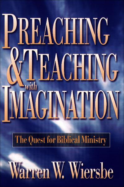 Preaching and Teaching with Imagination By: Warren W. Wiersbe