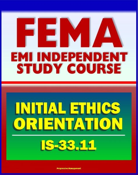 21st Century FEMA Study Course: Initial Ethics Orientation 2011 (IS-33.11)