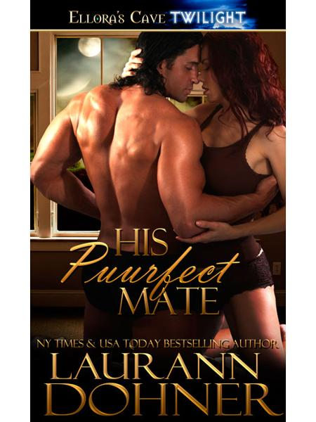 His Purrfect Mate (Mating Heat, Book Two) By: Laurann Dohner