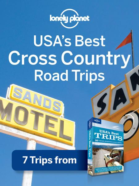 Lonely Planet USA's Best Cross-Country Road Trips 7 Trips from USA's Best Trips Travel Guide