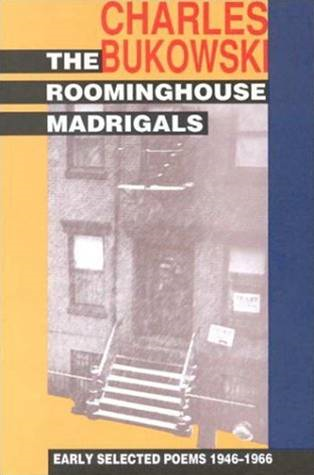 The Roominghouse Madrigals By: Charles Bukowski