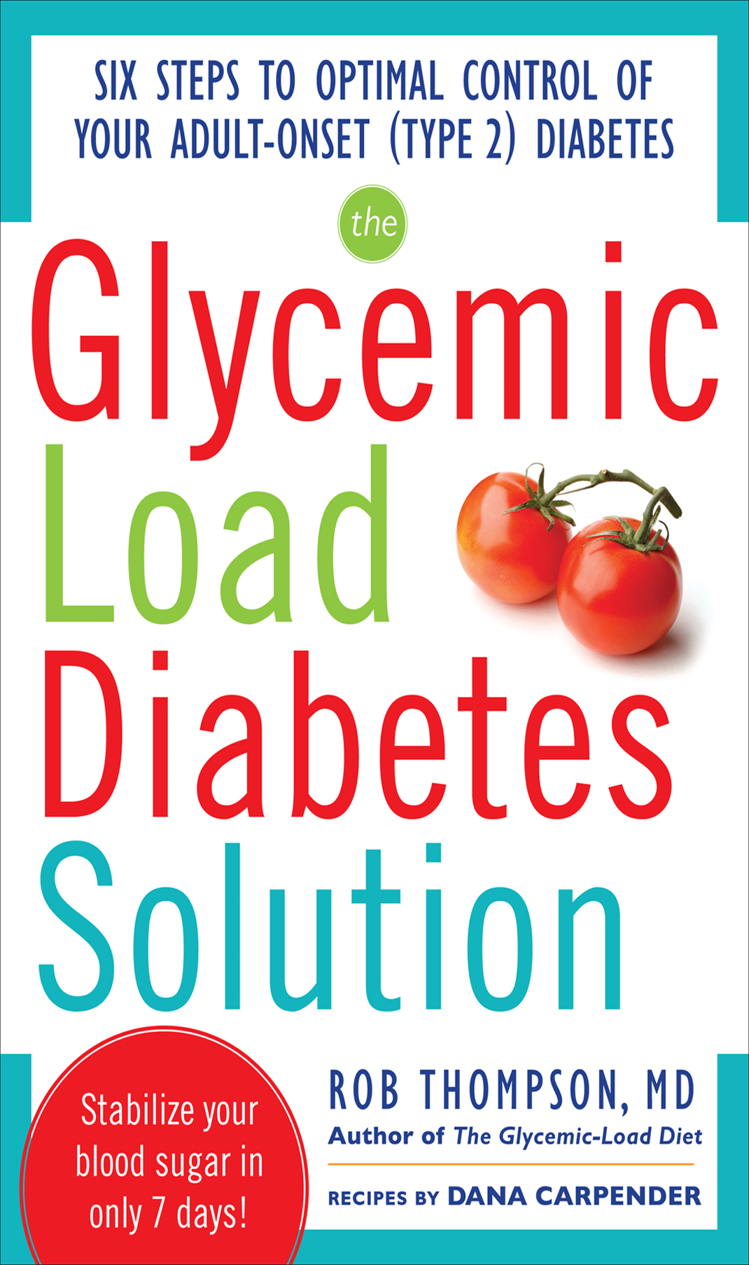 The Glycemic Load Diabetes Solution : Six Steps to Optimal Control of Your Adult-Onset (Type 2) Diabetes: Six Steps to Optimal Control of Your Adult-Onset (Type 2) Diabetes By:  Dana Carpender,Rob Thompson