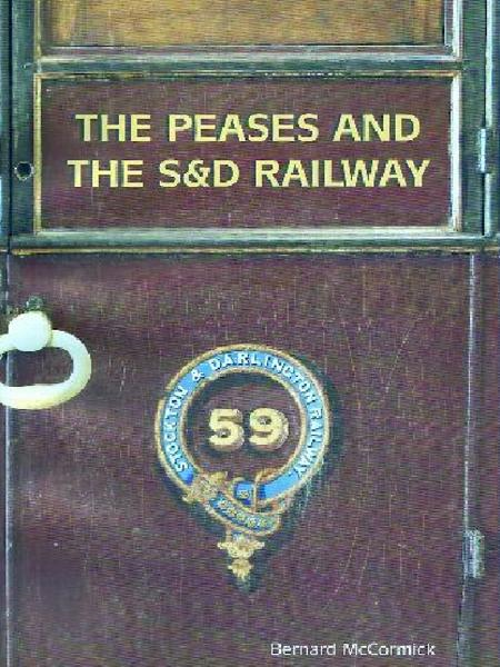 The Peases & the S&D Railway By: Bernard McCormick