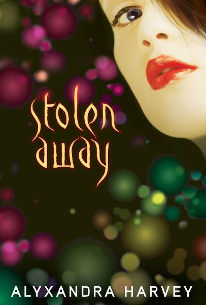 Stolen Away By: Alyxandra Harvey