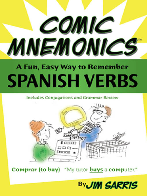 Comic Mnemonics: Spanish Verbs By: Sarris, Jim