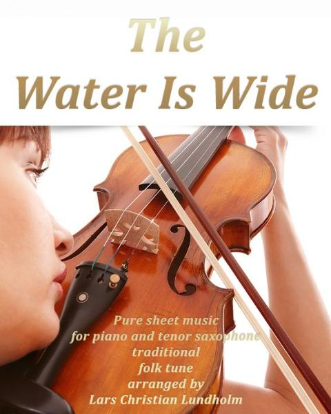 The Water Is Wide Pure sheet music for piano and tenor saxophone traditional folk tune arranged by L