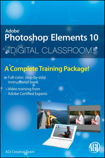 Photoshop Elements 10 Digital Classroom By: AGI Creative Team