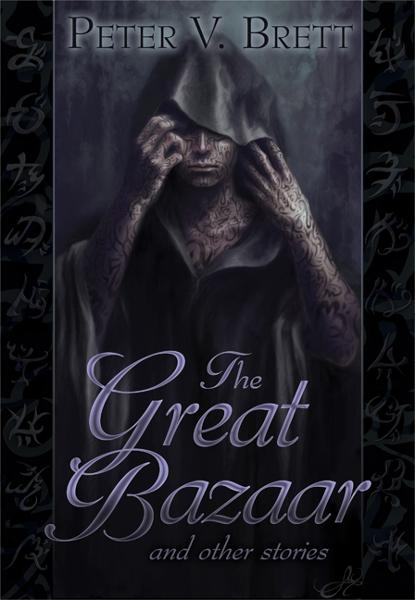 The Great Bazaar and Other Stories By: Peter V. Brett