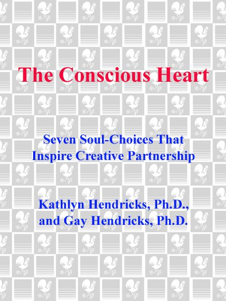 The Conscious Heart By: Gay Hendricks,Kathlyn Hendricks
