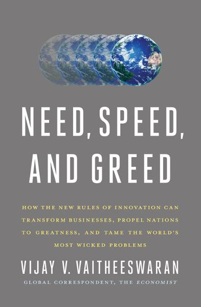 Need, Speed, and Greed By: Vijay V. Vaitheeswaran