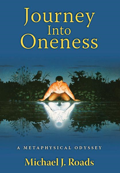 Journey Into Oneness By: Michael J Roads