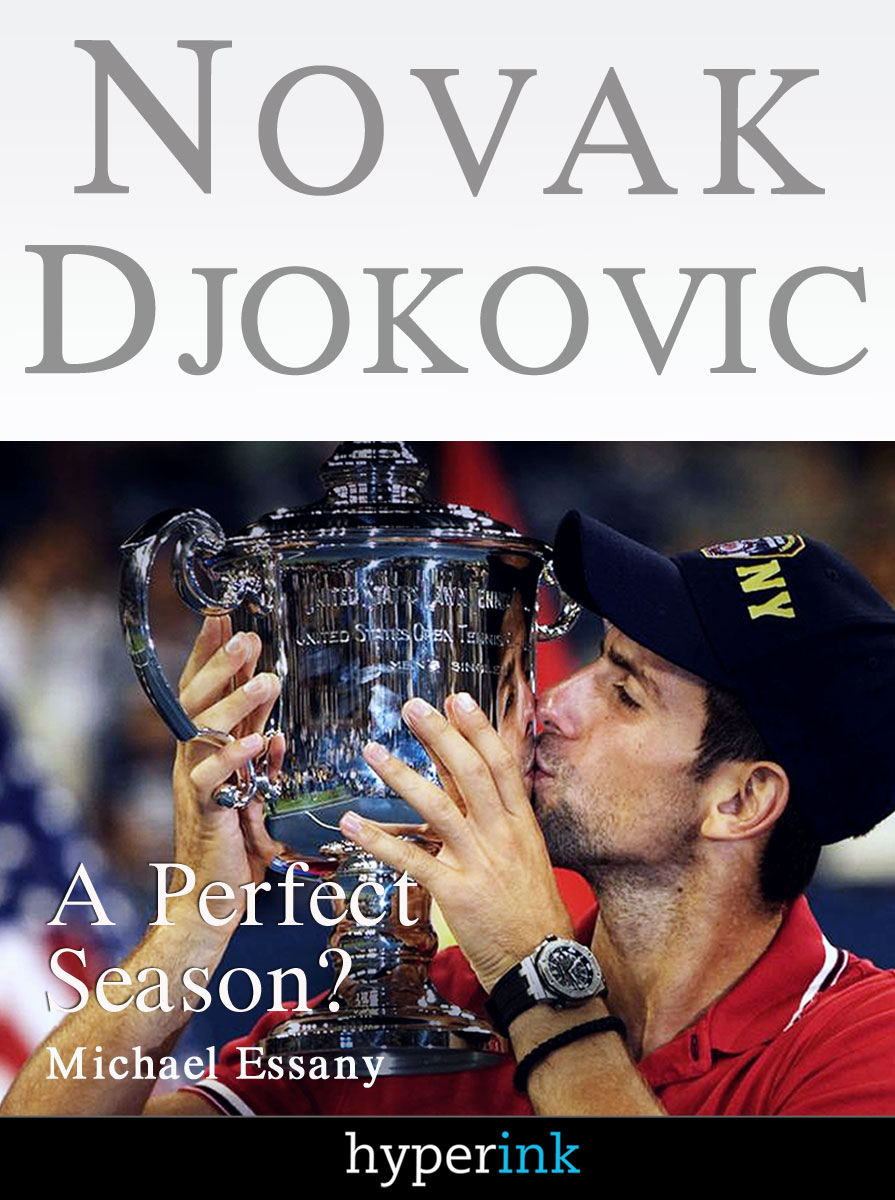 Novak Djokovic Bio: A Perfect Season? (A Hyperink Book) By: Michael Essany
