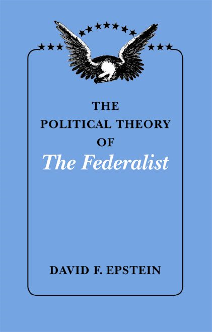 The Political Theory of The Federalist By: David F. Epstein