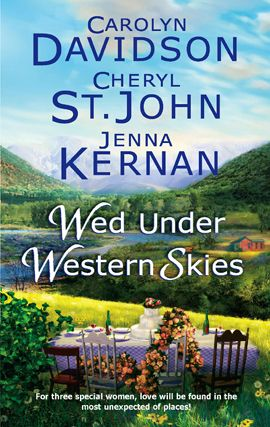 Wed Under Western Skies By: Carolyn Davidson,Cheryl St.John,Jenna Kernan