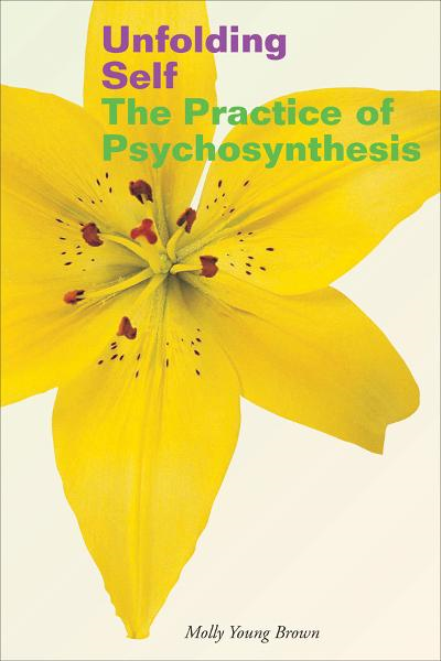 Unfolding Self: The Practice of Psychosynthesis
