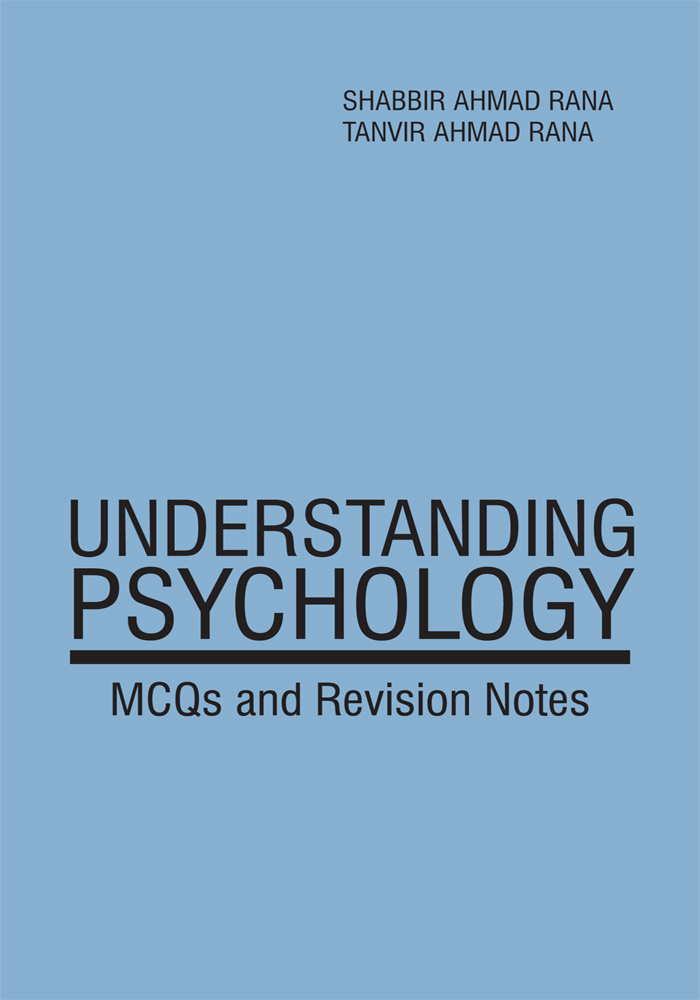 Understanding Psychology By: Shabbir Ahmad Rana and Tanvir Ahmad Rana