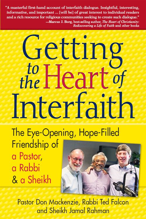 Getting to the Heart of Interfaith: The Eye-Opening, Hope-Filled Friendship of a Pastor, a Rabbi and a Sheikh