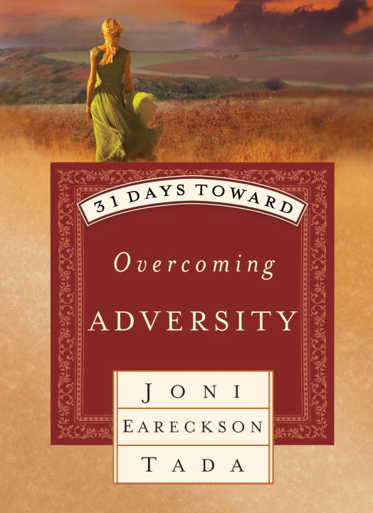 31 Days Toward Overcoming Adversity By: Joni Eareckson Tada
