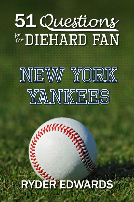 51 Questions for the Diehard Fan: New York Yankees By: Ryder Edwards