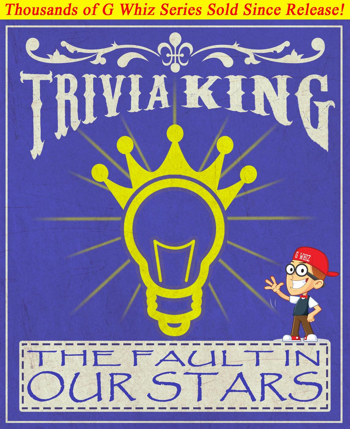 G Whiz - The Fault in Our Stars - Trivia King!