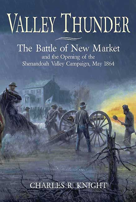 Valley Thunder The Battle Of New Market By: Charles R. Knight
