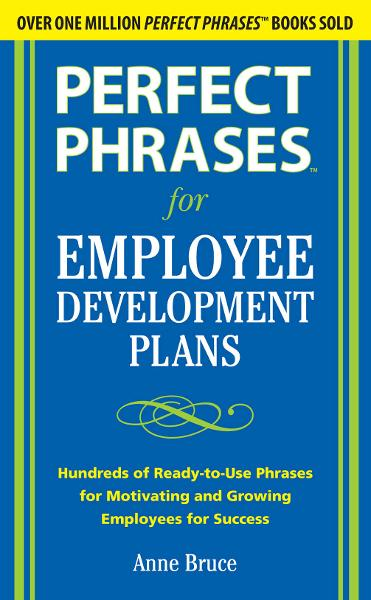 Perfect Phrases for Employee Development Plans By: Anne Bruce