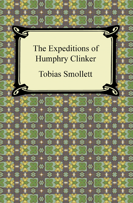 The Expedition of Humphry Clinker By: Tobias Smollett