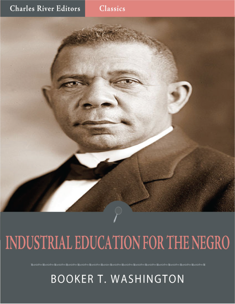Industrial Education for the Negro (Illustrated Edition) By: Booker T. Washington