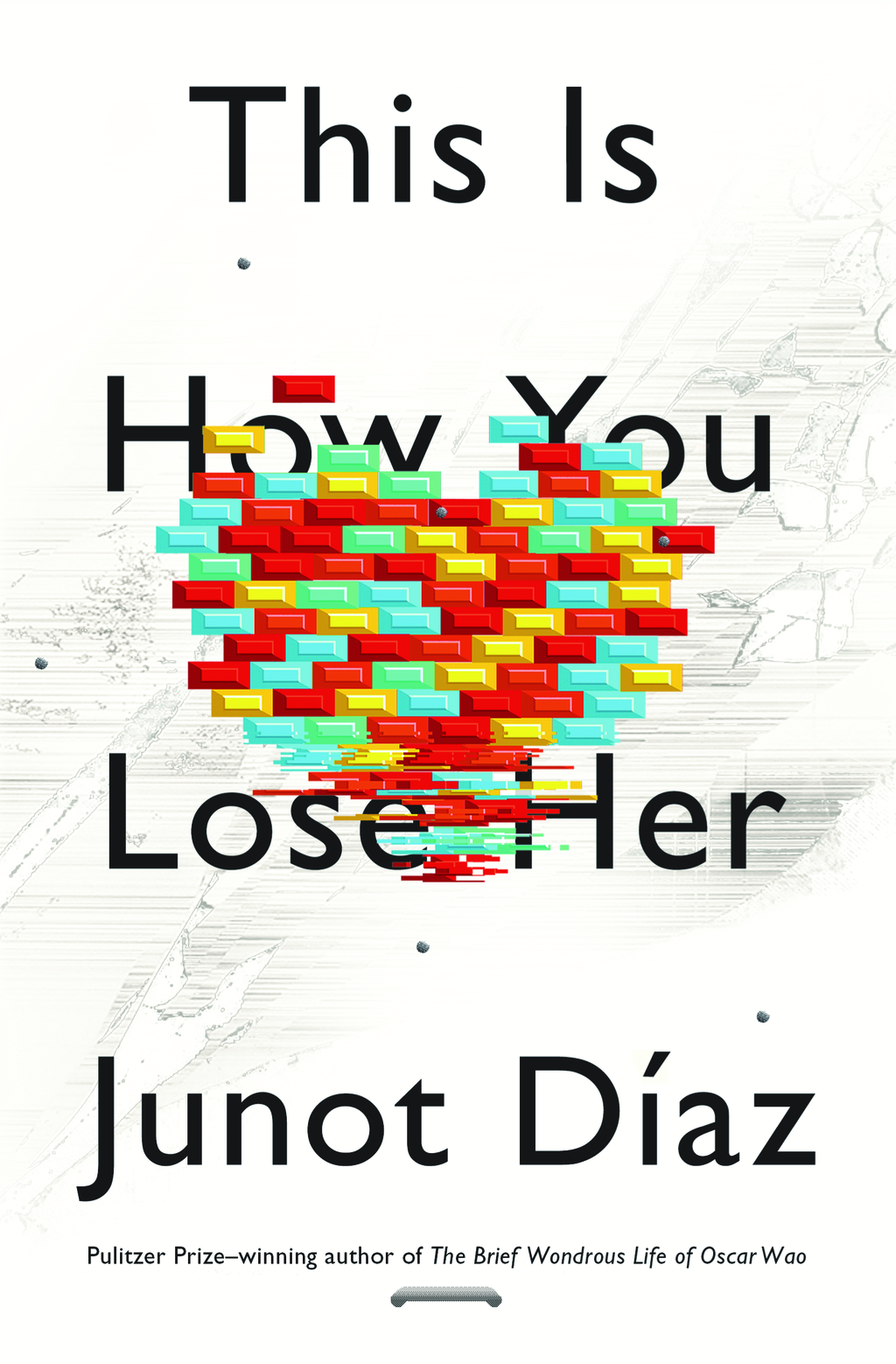 This Is How You Lose Her By: Junot Diaz