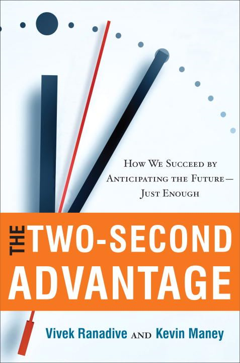 The Two-Second Advantage By: Kevin Maney,Vivek Ranadive