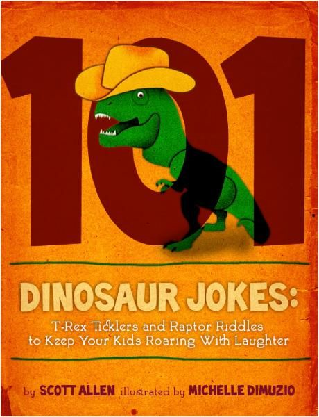 101 Hilarious Dinosaur Jokes for Kids: T-Rex Ticklers and Raptor Riddles to Keep Your Kids Roaring With Laughter