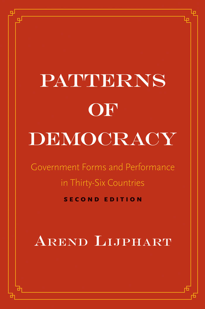 Patterns of Democracy: Government Forms and Performance in Thirty-Six Countries By: Arend Lijphart