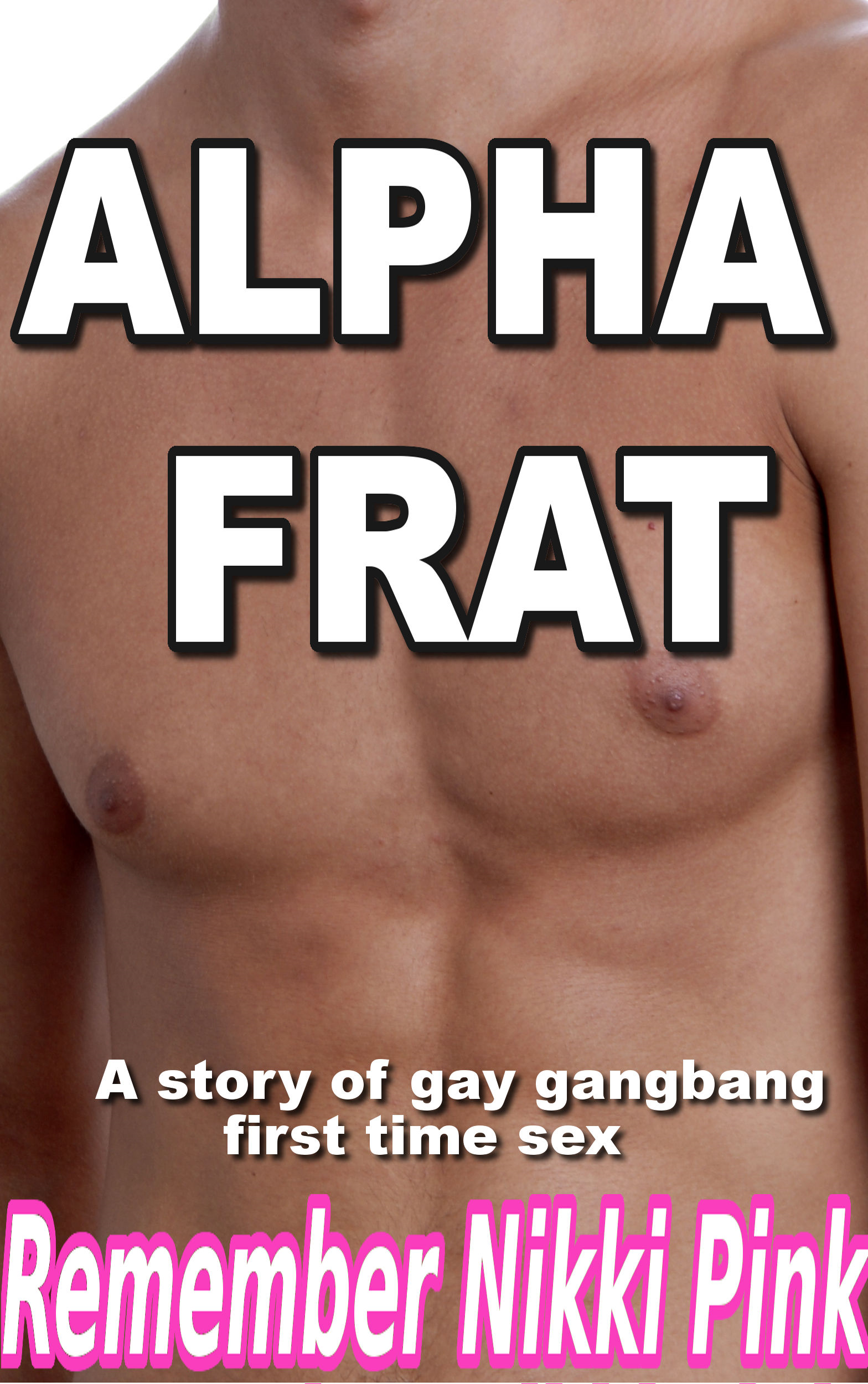 Alpha Frat A Story of Gay Gangbang First Time Sex By: Remember Nikki Pink