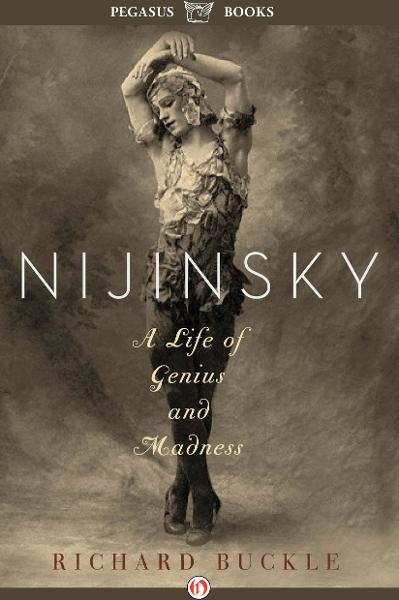 Nijinsky: A Life of Genius and Madness By: Richard Buckle