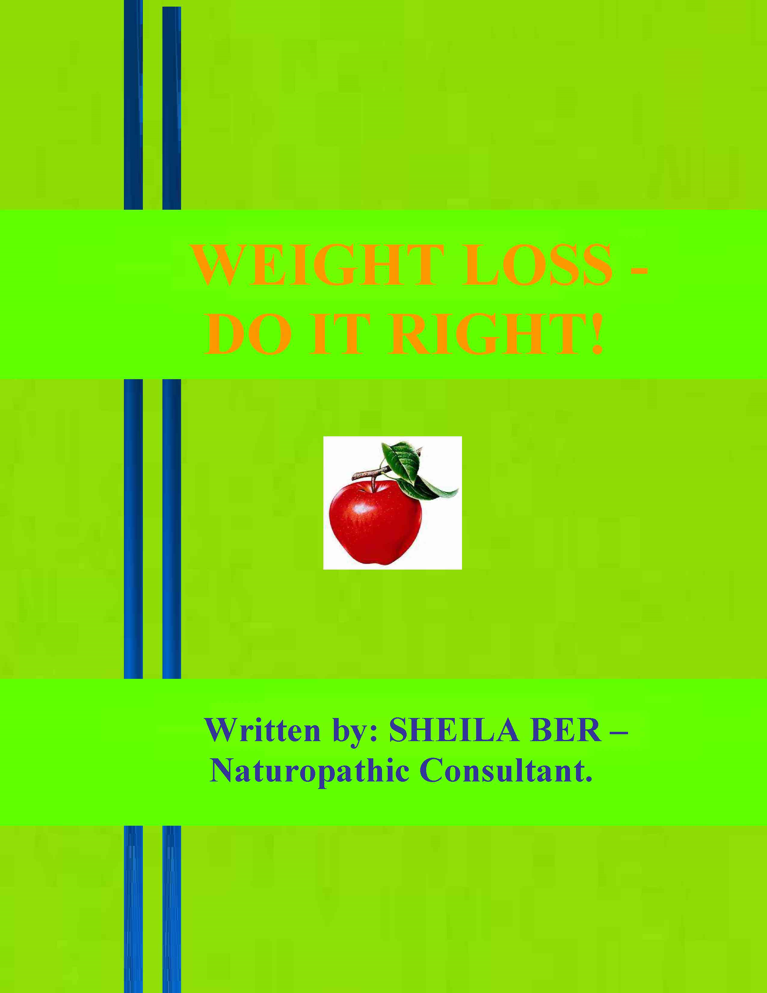 WEIGHT LOSS - DO IT RIGHT!  Author: SHEILA BER - Naturopathic Consultant.