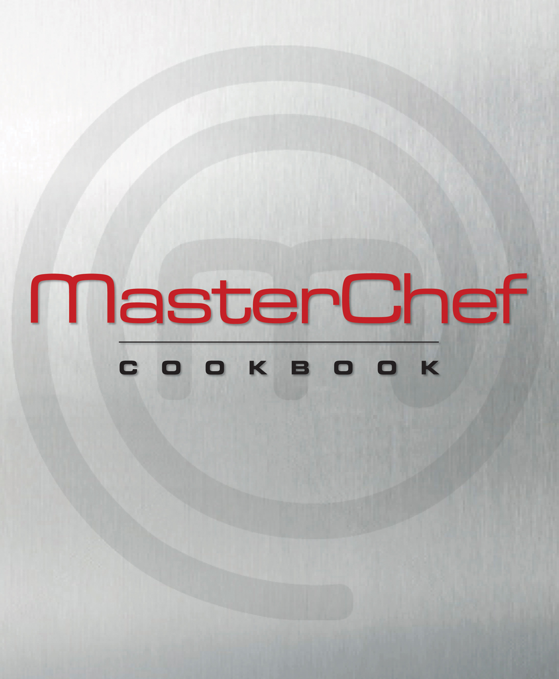 MasterChef Cookbook By: The Contestants and Judges of MasterChef