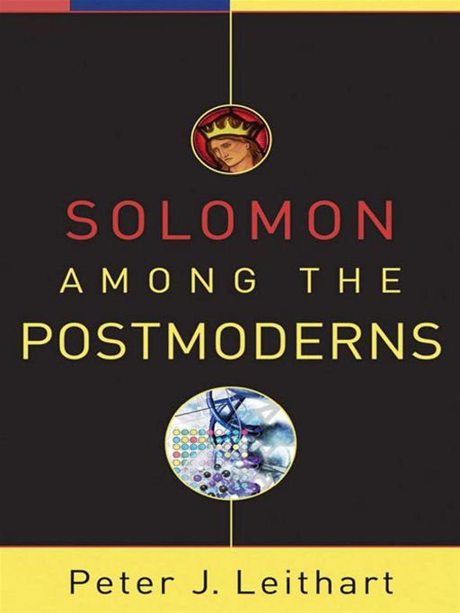 Solomon among the Postmoderns By: Peter J. Leithart
