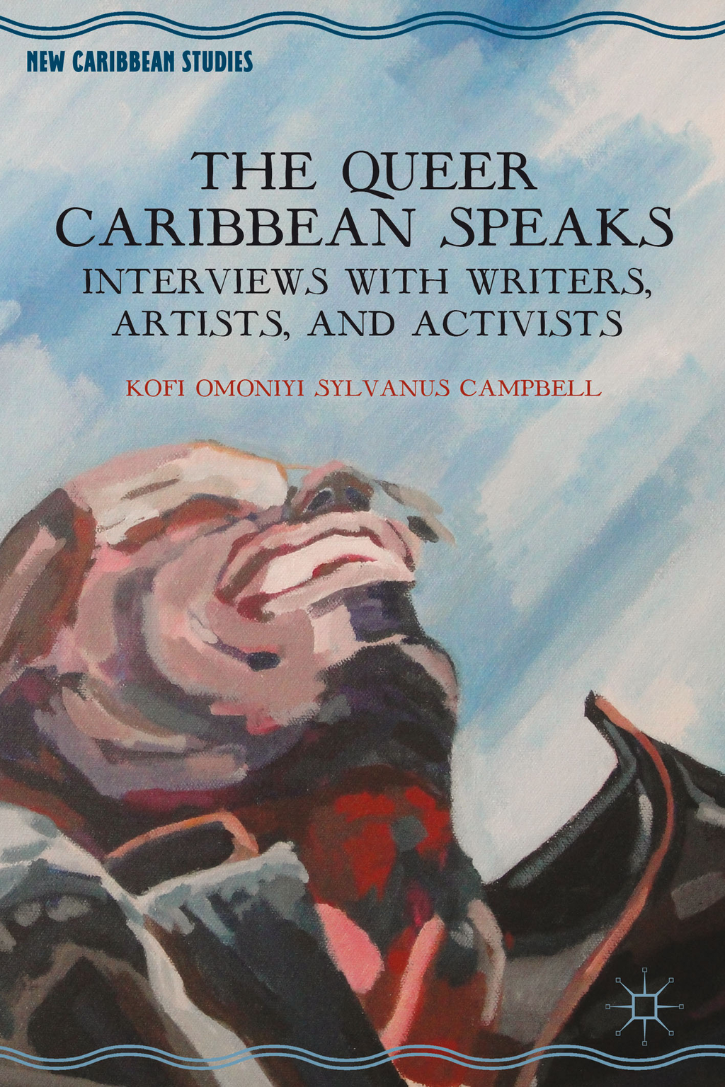 The Queer Caribbean Speaks Interviews with Writers,  Artists,  and Activists