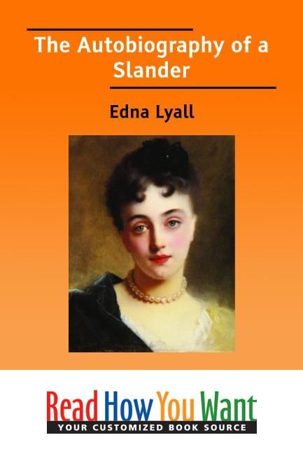 The Autobiography Of A Slander By: Lyall Edna