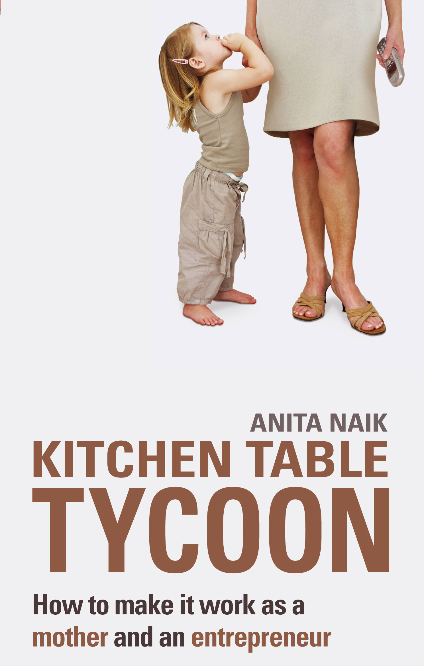 Kitchen Table Tycoon How to make it work as a mother and an entrepreneur