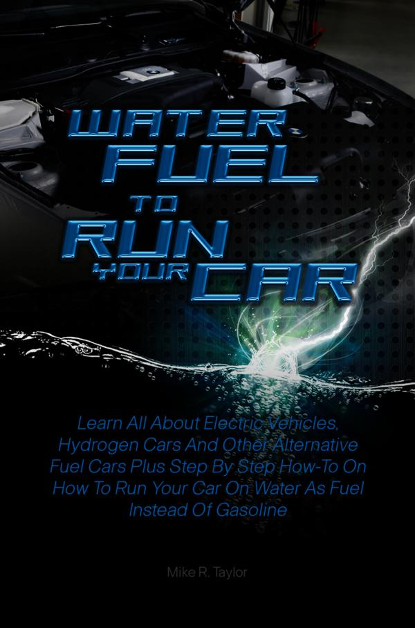 Water Fuel To Run Your Car By: Mike R. Taylor