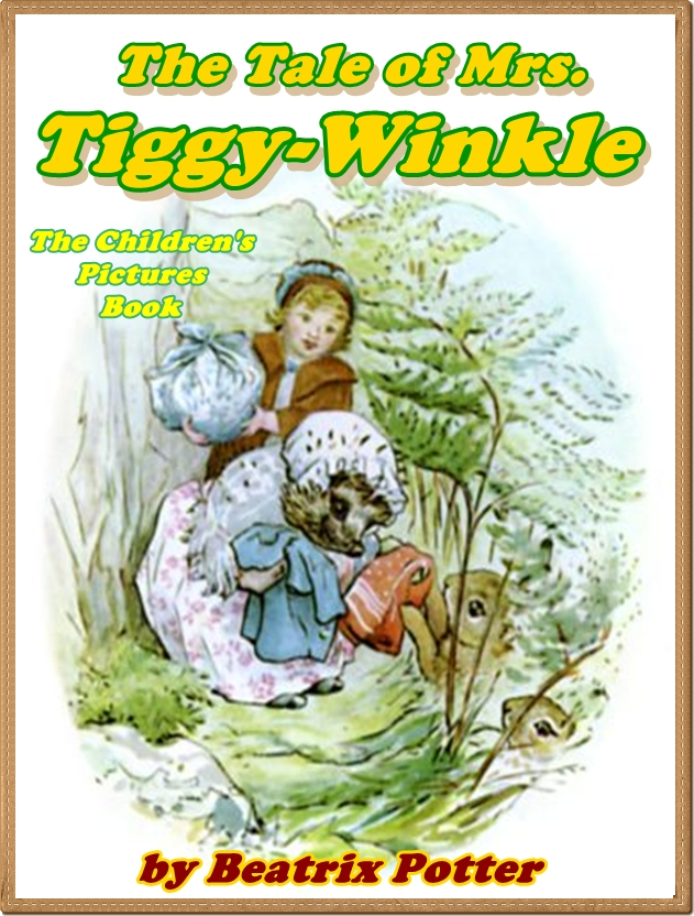 The Tale of Mrs. Tiggy-Winkle (Pictures Book for Kids) By: Beatrix Potter
