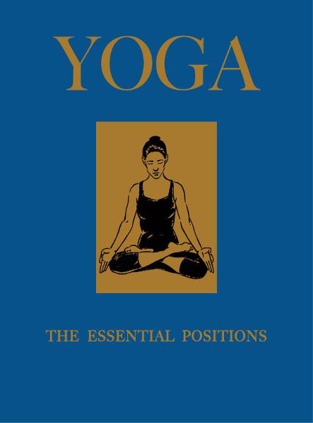Yoga: The Essential Positions
