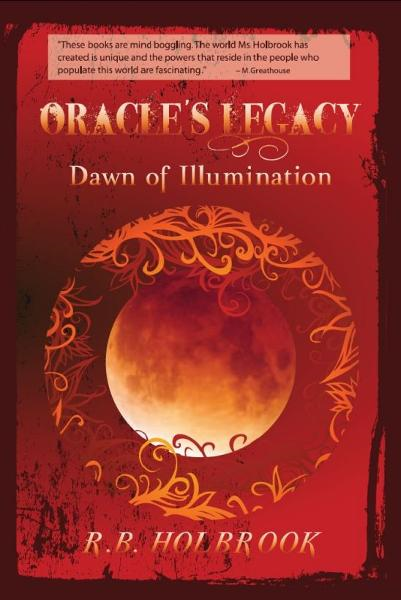 Oracle's Legacy: Dawn of Illumination (Book 3) By: R. B. Holbrook