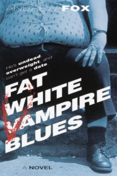 Fat White Vampire Blues By: Andrew Fox