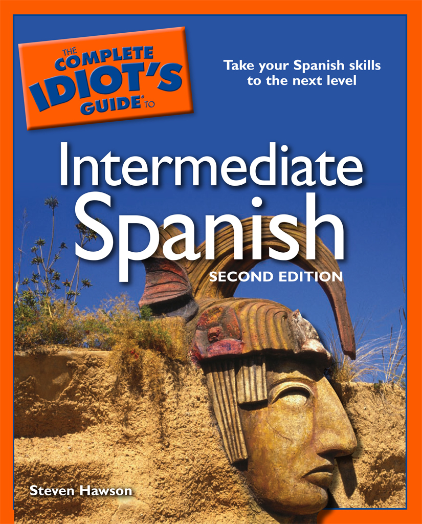 The Complete Idiot's Guide to Intermediate Spanish, 2e By: Steven Hawson