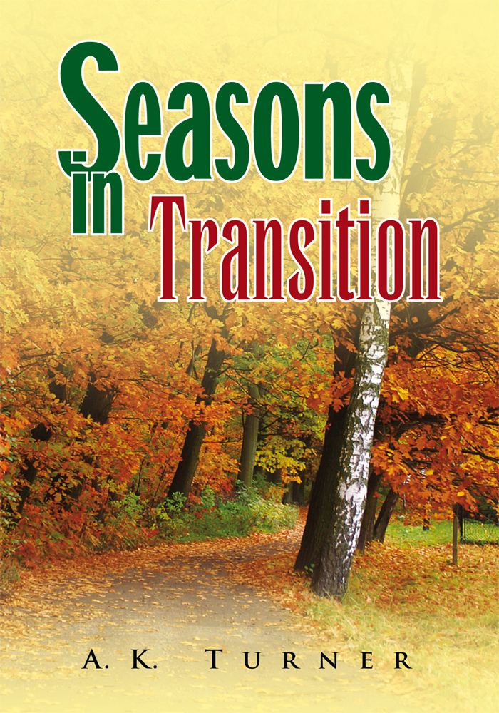 Seasons in Transition By: A.K. Turner
