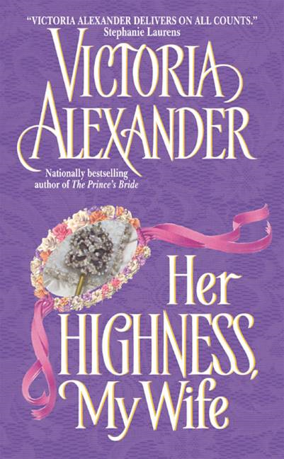 Her Highness, My Wife By: Victoria Alexander
